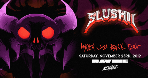 Slushii: Watch Yo Back Tour – 11.23.19